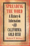 Spreading the Word : A History of Information in the California Gold Rush, Stillson, Richard T., 0803243251