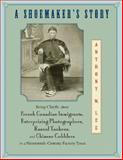A Shoemaker's Story : Being Chiefly about French Canadian Immigrants, Enterprising Photographers, Rascal Yankees, and Chinese Cobblers in a Nineteenth-Century Factory Town, Lee, Anthony W., 0691133255