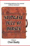 Suitcase Full of Horses, Cheri Beatty, 146272325X