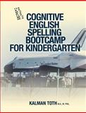 Cognitive English Spelling Bootcamp for Kindergarten, Kalman Toth M.A. M.PHIL., 1492113255