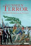 The Unseen Terror : The French Revolution in the Provinces, Ballard, Richard, 1848853254