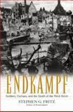 Endkampf : Soldiers, Civilians, and the Death of the Third Reich, Fritz, Stephen G., 0813123259