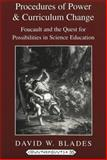 Procedures of Power and Curriculum Change : Focault and the Quest for Possibilities in Science Education, Blades, David, 082043325X
