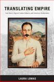 Translating Empire : José Martí, Migrant Latino Subjects, and American Modernities, Lomas, Laura, 0822343258