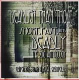 Deadlier Than Thou : The 2010 Short, Fast, and Deadly Anthology, , 0982803257