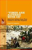 """""""Times Are Altered with Us"""" : American Indians from First Contact to the New Republic, Carpenter, 1118733258"""