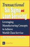 Transactional Six Sigma and Lean Servicing : Leveraging Manufacturing Concepts to Achieve World Class Service, Ehrlich, Betsi Harris, 1574443259
