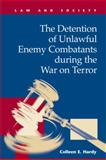The Detention of Unlawful Enemy Combatants During the War on Terror, Hardy, Colleen E., 1593323255