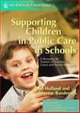 Supporting Children in Public Care in Schools : A Resource for Trainers of Teachers, Carers and Social Workers, Holland, John and Randerson, Catherine, 1843103257