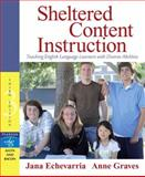 Sheltered Content Instruction : Teaching English Language Learners with Diverse Abilities, Echevarria, Jana and Graves, Anne, 0205493254