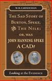 The Sad Story of Burton, Speke, and the Nile - Or, Was John Hanning Speke a Cad?, W. B. Carnochan, 0804753253