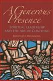 A Generous Presence : Spiritual Leadership and the Art of Coaching, Melander, Rochelle, 1566993253