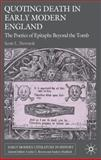 Quoting Death in Early Modern England : The Poetics of Epitaphs Beyond the Tomb, Newstok, Scott L., 0230203256