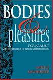 Bodies and Pleasures : Foucault and the Politics of Sexual Normalization, McWhorter, Ladelle, 0253213258