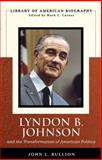 Lyndon B. Johnson and the Transformation of American Politics 9780321383259