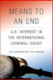 Means to an End : U. S. Interest in the International Criminal Court, Feinstein, Lee and Lindberg, Tod, 0815703252