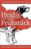 Learning German Through Storytelling: Heidis Frühstück - a Detective Story for German Language Learners (for Intermediate and Advanced Students), Andre Klein, 1499733259