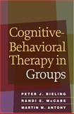 Cognitive-Behavioral Therapy in Groups, Bieling, Peter J. and Antony, Martin M., 1593853254