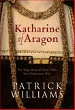 Catherine of Aragon, Patrick Williams, 1848683251