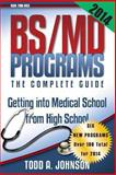 BS/MD Programs-The Complete Guide, Todd A. Johnson, 0983213267