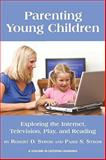 Parenting Young Children : Exploring the Internet, Television, Play, and Reading, Strom, Robert D. and Strom, Paris C., 1607523264