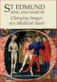 St Edmund, King and Martyr : Changing Images of a Medieval Saint, Bale, Anthony Paul, 1903153263