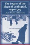 The Legacy of the Siege of Leningrad, 1941-1995 : Myth, Memories, and Monuments, Kirschenbaum, Lisa A., 0521863260