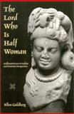 The Lord Who Is Half Woman : Ardhanarisvara in Indian and Feminist Perspective, Goldberg, Ellen, 079145326X
