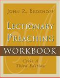 Lectionary Preaching Workbook : For All Users of the Revised Common, the Roman Catholic, and the Episcopal Lectionaries, Brokhoff, John R., 0788023268