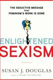 Enlightened Sexism, Susan J. Douglas, 080508326X