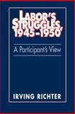 Labor's Struggles, 1945-1950 : A Participant's View, Richter, Irving, 0521533260
