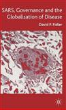 SARS, Governance and the Globalization of Disease, Fidler, David P., 140393326X