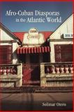 Afro-Cuban Diasporas in the Atlantic World, Otero, Solimar, 1580463266