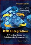 B2B Integration : A Practical Guide to Collaborative E-Commerce, Samtani, Gunjan, 1860943268