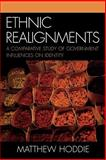 Ethnic Realignment : A Comparative Study of Government Influences on Identity, Hoddie, Matthew, 0739113267