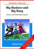 Big Business und Big Bang : Berufs- und Studienfuhrer Physik, Rauner, Max and Jorda, Stefan, 3527403264