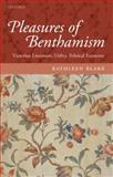 The Pleasures of Benthamism : Victorian Literature, Utility, Political Economy, Blake, Kathleen, 0199563268