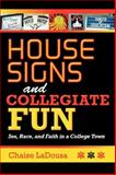 House Signs and Collegiate Fun : Sex, Race, and Faith in a College Town, LaDousa, Chaise, 0253223261