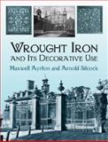 Wrought Iron and Its Decorative Use, Maxwell Ayrton and Arnold Silcock, 0486423263