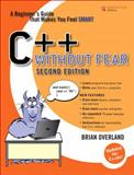 C++ Without Fear : A Beginner's Guide That Makes You Feel Smart, Overland, Brian, 0132673266