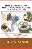 Hot Beverage Dry Mixes, Gourmet Coffee Spoons and More, Judy Wesener, 1463613261
