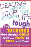 Dealing with the Stuff That Makes Life Tough : The 10 Things That Stress Teen Girls Out and How to Cope with Them, Rutledge, Jill Zimmerman, 0071423265
