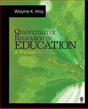 Quantitative Research in Education : A Primer, Hoy, Wayne K. (Kolter) and Hoy, Wayne K., 1412973260