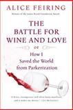 The Battle for Wine and Love, Alice Feiring, 0156033267