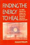 Finding the Energy to Heal : How EMDR, Hypnosis, Imagery, TFT, and Body-Focused Therapy Can Help to Restore Mindbody Health, Phillips, Maggie, 0393703266