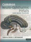 Common Neuro-Ophthalmic Pitfalls : Case-Based Teaching, Purvin, Valerie A. and Kawasaki, Aki, 0521713269