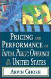 Pricing and Performance of Initial Public Offerings in the United States, Ghosh, Arvin, 0765803267