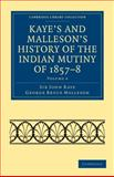 Kaye's and Malleson's History of the Indian Mutiny of 1857-8, Kaye, John and Malleson, George Bruce, 1108023266