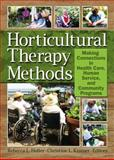 Horticultural Therapy Methods : Making Connections in Health Care, Human Service, and Community Programs, Haller, Rebecca L. and Kramer, Christine L., 156022326X