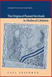 The Origins of Peasant Servitude in Medieval Catalonia 9780521393270